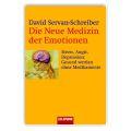 Die neue Medizin der Emotionen – David Servan-Schreiber